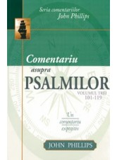 Comentariu asupra Psalmilor vol. 3 - Psalmii 101-119 - John Phillips