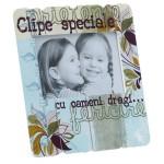 Ramă foto - Clipe speciale pentru cei dragi...