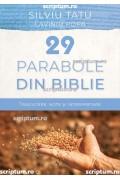 29 de parabole din Biblie. Traducere, note și interpretare - Silviu Tatu