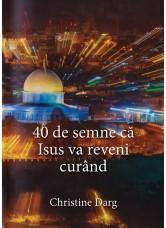 40 de semne că Isus va reveni curând - Christine Darg