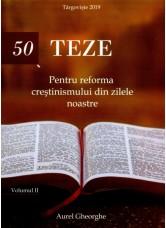 50 de teze pentru reforma crestinismului din zilele noastre. Vol. 2 - Aurel Gheorghe
