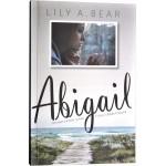 Abigail. Întoarcerea unei fiice rătăcitoare - Lily A. Bear
