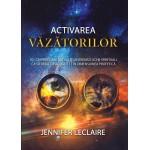 Activarea văzătorilor. 101 căi prin care poți să îți antrenezi ochii spirituali ca să vadă cu acuratețe în dimensiunea profetică - Jennifer Leclaire