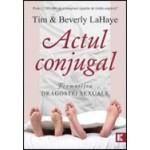 Actul conjugal. Frumusetea dragostei sexuale - Tim & Beverly LaHaye