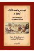 Adevărata poveste a lumii. Locul nostru în narațiunea biblică - Craig G. Bartholomew, Michael W. Goheen