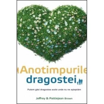 Anotimpurile dragostei. Putem găsi dragostea acolo unde nu ne așteptăm - Jeffrey & Pattiejean Brown