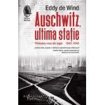 Auschwitz, ultima stație. Povestea mea din lagăr. 1943-1945 - Eddy de Wind