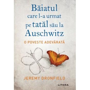 Băiatul care l-a urmat pe tatăl său la Auschwitz. O poveste adevărată - Jeremy Dronfield