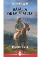 Batalia de la Seattle. Seria Eroi si Istorie  - Douglas Bond