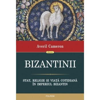 Bizantinii. Stat, religie și viață cotidiană în Imperiul Bizantin - Averil Cameron