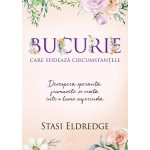Bucurie care sfideaza circumstantele - Stasi Eldredge