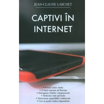 Captivi in internet - Jean-Claude Larchet