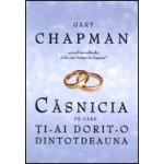 Casnicia pe care ti-ai dorit-o dintotdeauna - Gary Chapman