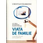 Ce vrea Dumnezeu sa stiu despre viata de familie - Cristian Barbosu