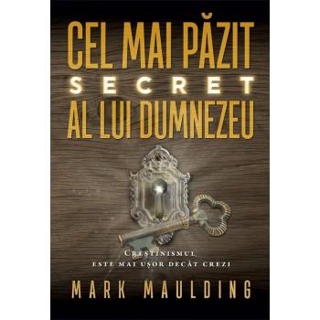Cel mai păzit secret al lui Dumnezeu. Creștinismul este mai ușor decât crezi - Mark Maulding