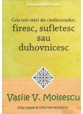 Cele trei stari ale credinciosilor: firesc, sufletesc sau duhovnicesc - Vasile V. Moisescu