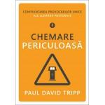 Chemare periculoasă. Confruntarea provocărilor unice ale lucrării pastorale - Paul David Tripp