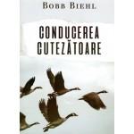 Conducerea cutezatoare - Bobb Biehl