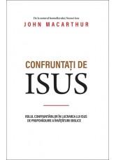 Confruntați de Isus. Rolul confruntărilor în lucrarea lui Isus de propovăduire a învățăturii biblice - John MacArthur