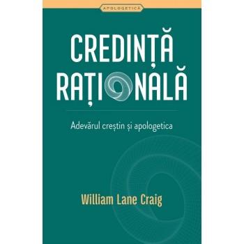 Credință rațională. Adevărul creștin și apologetica - William Lane Craig