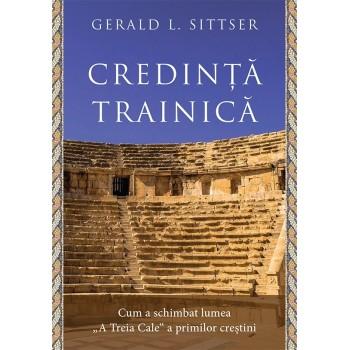 """Credință trainică. Cum a schimbat lumea """"A Treia Cale"""" a primilor creștini - Gerald L. Sittser"""
