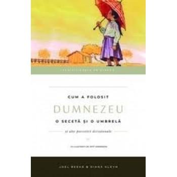 Cum a folosit Dumnezeu o seceta și o umbrelă. Vol. 4 - Joel Beeke, Diana Kleyn