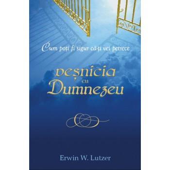 Cum poti fi sigur ca-ti vei petrece vesnicia cu Dumnezeu? - Erwin W. Lutzer