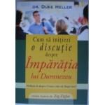 Cum sa initiezi o discutie despre Imparatia lui Dumnezeu - Dr. Duke Heller