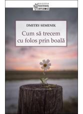 Cum să trecem cu folos prin boală - Dmitry Semenik