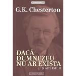 Dacă Dumnezeu nu ar exista - G. K. Chesterton