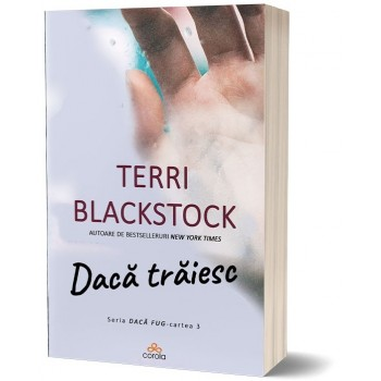 """Dacă trăiesc. Seria """"Daca fug"""" - cartea 3 - Terri Blackstock"""