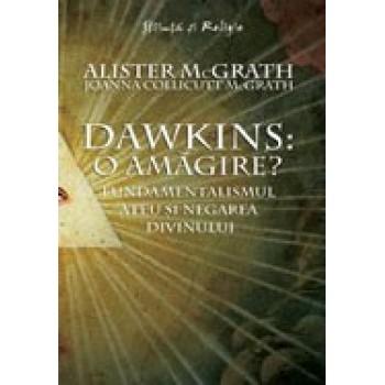 Dawkins: O amagire? Fundamentalismul ateu si negarea divinului - Alister McGrath & Joanna Collicutt McGrath