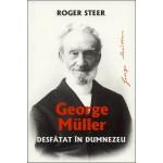 Desfatat in Dumnezeu. George Muller - Roger Steer