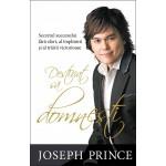 Destinat sa domnesti. Secretul succesului fara efort, al implinirii si al trairii victorioase - Joseph Prince