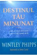 Destinul tău minunat - Cum să devii persoana care ai fost creată să fii.  Wintley Phipps / James Lund