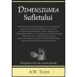 Dimensiunea sufletului. Principiile trezirii si ale cresterii spirituale - A. W. Tozer