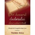 Din dosarul doctorului documentat. Mesaje din Evanghelia dupa Luca - Viorel Iuga