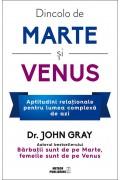 Dincolo de Marte si Venus. Aptitudini relationale pentru lumea complexa de azi - John Gray