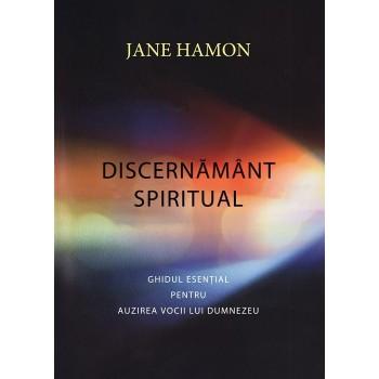 Discernamant spiritual. Ghidul esential pentru auzirea vocii lui Dumnezeu - Jane Hamon