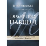 Disciplina harului. Rolul lui Dumnezeu si rolul nostru in urmarirea sfinteniei - Jerry Bridges