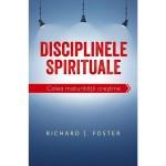 Disciplinele spirituale. Calea maturității creștine - Richard Foster