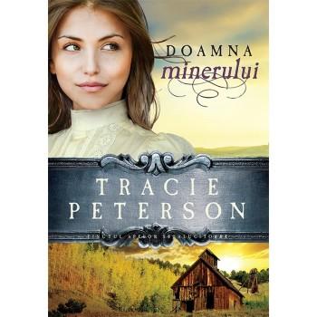 """Doamna minerului. Seria """"Tinutul apelor stralucitoare"""" - 2 - Tracie Peterson"""