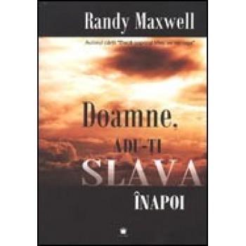 Doamne, adu-Ti slava inapoi - Randy Maxwell