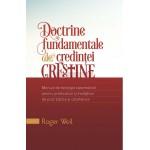 DOCTRINE FUNDAMENTALE ALE CREDINȚEI CREȘTINE - Manual de teologie sistematică pentru predicatori și învățători de școli biblice și catehetice - autor Roger Weil