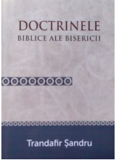 Doctrinele Biblice al Bisericii -  Trandafir Sandru