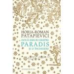 Doua eseuri despre Paradis si o incheiere - Horia-Roman Patapievici