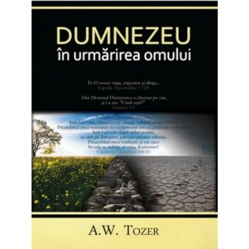 Dumnezeu in urmarirea omului - A.W.Tozer