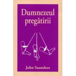 Dumnezeul pregatirii - John Saunders
