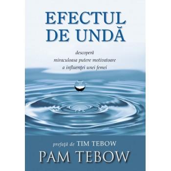 Efectul de unda. Descopera miraculoasa putere motivatoare a influentei unei femei - Pam Tebow