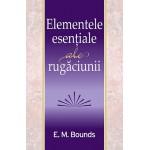 Elementele esențiale ale rugăciunii - E. M. Bounds